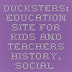 Ducksters: Education Site for Kids and Teachers - History, Social Studies, Science, etc... brief overviews - a good jumping-off point!
