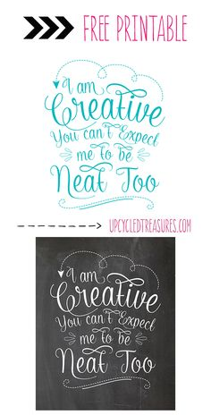 "FREE Chalkboard Printable {& a non-chalkboard version too} - ""I am creative, you can't expect me to be neat too."" UpcycledTreasures.com"