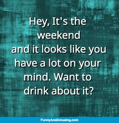 Hey, It's the weekend and it looks like you have a lot on your mind. Want to drink about it? Funny Friend Memes, Like You, Letter Board, Mindfulness, Clock, Wine, Friends, Watch, Amigos
