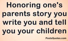 Positive Quotes Honoring one's parents story you write you and tell you your children