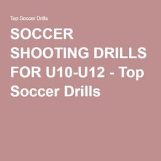 SOCCER SHOOTING DRILLS FOR U10-U12 - Top Soccer Drills