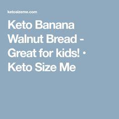 Keto Banana Walnut Bread - Great for kids! • Keto Size Me