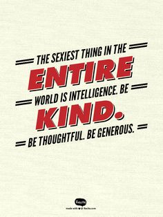 The sexiest thing in the entire world is intelligence. Be kind. Be thoughtful. Be generous. - Quote From Recite.com #RECITE #QUOTE