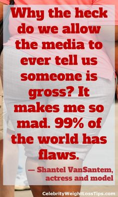 Why the heck do we allow the media to ever tell us someone is gross? It makes me so mad. 99% of the world has flaws. — Shantel VanSantem, actress and model Celebrity Workout, Celebrity Fitness, Fitness Tips, Fitness Motivation, The Heck, Snoopy And Woodstock, Weight Loss Inspiration, Weight Loss Tips, Mad