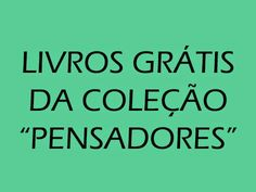 """Oláleitores,   A Coleção """"Os Pensadores""""  foi uma iniciativa única no Brasil depublicaçãodas obras mais influentes do pensamen..."""