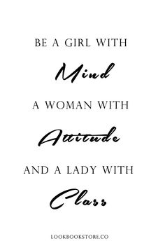 Be a girl with a mind, a woman with attitude, and a lady with class. | Lookbook Store Fashion Quotes