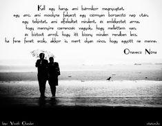 Kell egy hang, ami bármikor megnyugtat, egy arc, ami mosolyra fakaszt egy szörnyen borzasztó nap után, egy tekintet, ami elfeledtet mindent, és emlékeztet arra, hogy mennyire szerencsés vagyok, hogy mellettem...
