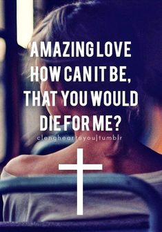 We Love Jesus Christ, he died for our sins, and now we have been forgiven of all our sins and by his shed blood, we have Eternal Life.                           JOHN 3:16