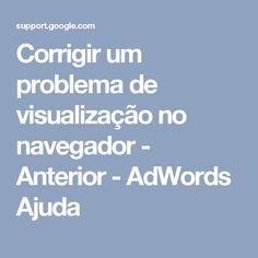 Corrigir um problema de visualização no navegador - Anterior - AdWords Ajuda