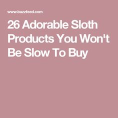 26 Adorable Sloth Products You Won't Be Slow To Buy