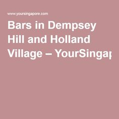 Bars in Dempsey Hill and Holland Village–YourSingapore