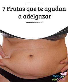 7 Frutas que te ayudan a adelgazar  En poco tiempo verás como comer estas frutas te ayudará a adelgazar sin perder vitalidad, eliminando excesos de líquidos, grasas y toxinas.