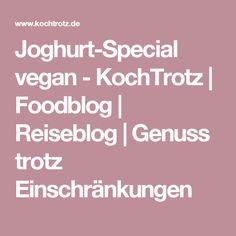 Joghurt-Special vegan - KochTrotz   Foodblog   Reiseblog   Genuss trotz Einschränkungen