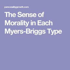 The Sense of Morality in Each Myers-Briggs Type