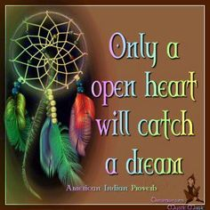 a open heart will catch a dream Native American Prayers, Native American Wisdom, Native American Indians, American Proverbs, Native Quotes, Indian Proverbs, Animal Spirit Guides, Medicine Wheel, Native Indian