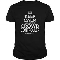CROWD CONTROLLER Keep Calm And Let The Handle It T-Shirts, Hoodies, Sweatshirts, Tee Shirts (22.99$ ==► Shopping Now!)