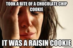 Why do they even make raisin cookies?? It's just a tease