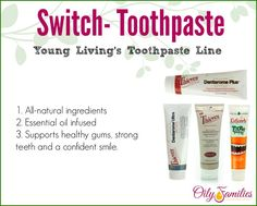 Be sure your toothpaste is GOOD for you and not full of chemicals, flouride and other harmful ingredients.  Young Living Toothpaste choices are all natural and good for the mouth!