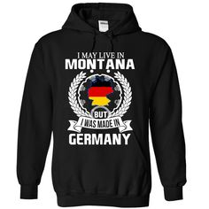 I may live in Montana but i was made in Germany