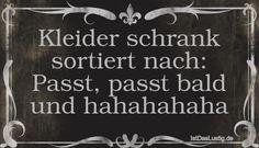 Kleider schrank sortiert nach: Passt, passt bald und hahahahaha ... gefunden auf https://www.istdaslustig.de/spruch/504 #lustig #sprüche #fun #spass