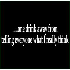 One drink...