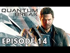 Quantum Break : Episode 14  | Le chronaute - Let's Play - YouTube