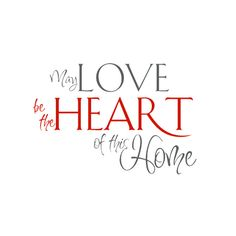 Love is the heart of our home.