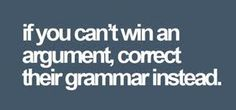 I don't think I've ever been in a situation where I couldn't win an argument, but I will keep this in mind. ;)