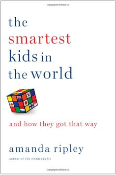The Smartest Kids in the World: And How They Got That Way by Amanda Ripley: How other nations educate students so much more effectively than we do and what we can learn about how to fix our schools. #Education #Schools