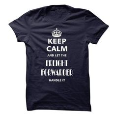 keep calm and let the FREIGHT FORWARDER handle it T Shirts, Hoodies Sweatshirts. Check price ==► http://store.customtshirts.xyz/go.php?u=https://www.sunfrog.com/LifeStyle/keep-calm-and-let-the-FREIGHT-FORWARDER-handle-it.html?41382
