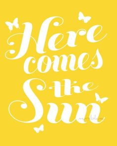 Here Comes the Sun Typography Art Print print by MursBlanc Here Comes, You Are My Sunshine, Hello Sunshine, Sunshine Box, Sunshine Quotes, Happy Sunshine, Sun Quotes, Nice Quotes, Mellow Yellow