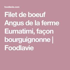 Filet de boeuf Angus de la ferme Eumatimi, façon bourguignonne | Foodlavie Boeuf Angus, Bourguignon, Filets, Facon, Wild Mushrooms