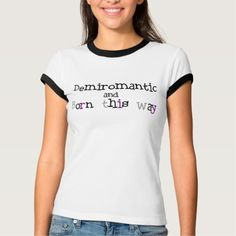 Demiromantic and Born This Way Shirt