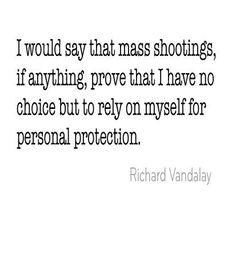 I have no choice but to rely on myself for personal protection.