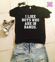 I like boys who are in bands t-shirts for women tshirts shirts gifts womens top girls tumblr funny teenagers fashion teens teenager style