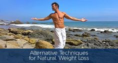 Alternative Techniques for Natural Weight Loss - Cali Diet, California Healthy Living Magazine Lose Weight Naturally, How To Lose Weight Fast, Easy Weight Loss, Healthy Weight Loss, Testosterone Therapy, Fitness Tips, Health Fitness, Cool Sculpting, Health Tips