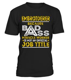 Embroiderer - Badass Job Shirts  Funny Embroidery T-shirt, Best Embroidery T-shirt