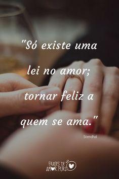 """Só existe uma lei no amor; tornar feliz a quem se ama. Great Quotes, Love Quotes, I Love You, My Love, Motivational Phrases, Romantic Quotes, Sentences, Texts, Crushes"
