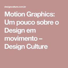 Motion Graphics: Um pouco sobre o Design em movimento – Design Culture