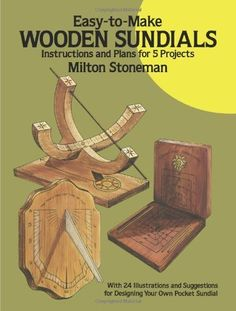Dover Woodworking: Wooden Sundials : Instructions and Plans for 5 Projects by Milton Stoneman Paperback) for sale online Beginner Woodworking Projects, Diy Woodworking, Solaire Diy, Wood Crafts, Diy And Crafts, Wood Projects, Projects To Try, Got Wood, Sundial