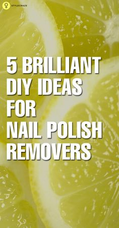 6 Brilliant DIY Ideas For Nail Polish Removers