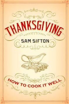 Thanksgiving: How to Cook It Well by Sam Sifton, http://www.amazon.com/dp/B007OLYTEQ/ref=cm_sw_r_pi_dp_W0Lwub16TSYW9
