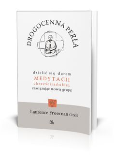 Laurence Freeman OSB Drogocenna perła dzielić się darem Medytacji chrześcijańskiej, zawiązując nową grupę  http://tyniec.com.pl/product_info.php?cPath=40&products_id=794