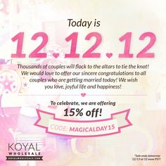 It's 12-12-12 and couples around the country are flocking to the altar to tie the knot!  We're celebrating with our coupon code MAGICALDAY15 for 15% off, no minimums - ending at midnight on this auspicious 12/12/12.
