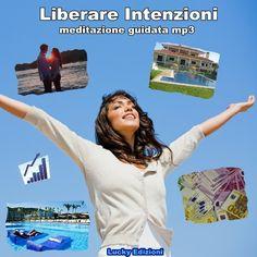 Libera le tue intenzioni Realizza i tuoi desideri e raggiungi i tuoi obiettivi