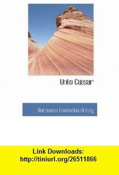 Unto C�sar (9780559490071) Baroness Emmuska Orczy , ISBN-10: 0559490070  , ISBN-13: 978-0559490071 ,  , tutorials , pdf , ebook , torrent , downloads , rapidshare , filesonic , hotfile , megaupload , fileserve