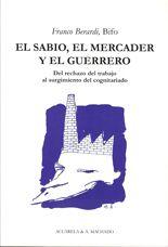 El sabio, el mercader y el guerrero – Franco Berardi, Bifo