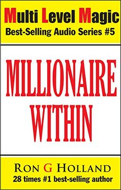 Millionaire Within: 7 Keys to Crack the World's Most Wanted Code (Multi Level Magic Book 5) by Ron G Holland http://www.amazon.com/dp/B00LEQ1SVO/ref=cm_sw_r_pi_dp_weumwb0GBFYFC