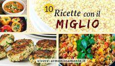 Ricette con il miglio per cucinare polpette, burger, insalate, primi piatti, dolci, crocchette, verdure ripiene, zuppe e tortini. Come cuocere il miglio?
