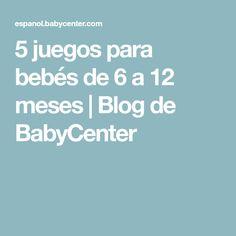 5 juegos para bebés de 6 a 12 meses   Blog de BabyCenter